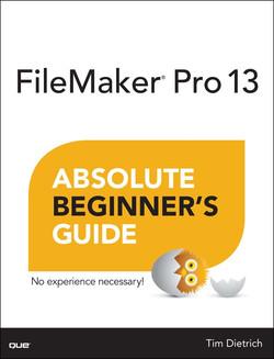 FileMaker® Pro 13 Absolute Beginner's Guide
