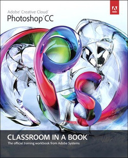 Adobe® Photoshop® CC Classroom in a Book®