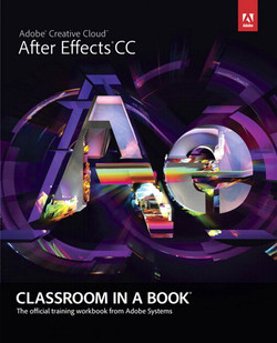 Adobe® After Effects® CC Classroom in a Book®