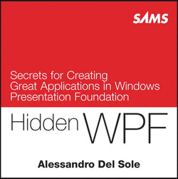 Hidden WPF: Secrets for Creating Great Applications in Windows Presentation Foundation
