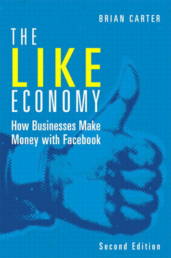 The Like Economy: How Businesses Make Money with Facebook, Second Edition