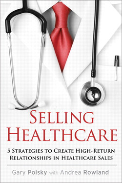 Selling Healthcare: 5 Strategies to Create High-Return Relationships in Healthcare Sales