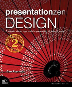 Presentation Zen Design: Simple Design Principles and Techniques to Enhance Your Presentations, Second Edition