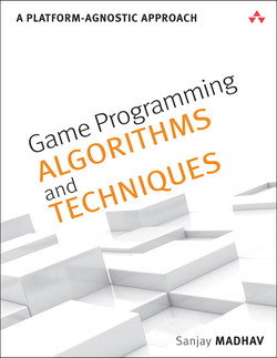 Game Programming Algorithms and Techniques: A Platform-Agnostic Approach