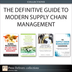 The Definitive Guide to Modern Supply Chain Management (Collection)