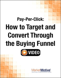 Pay-Per-Click: How to Target and Convert Through the Buying Funnel (Streaming Video)