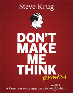 Don't Make Me Think, Revisited: A Common Sense Approach to Web Usability, Third Edition