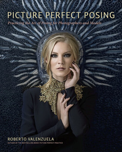 Picture Perfect Posing: Practicing the Art of Posing for Photographers and Models