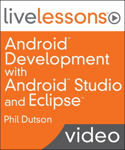 Android Development with Android Studio and Eclipse LiveLessons (Video Training)