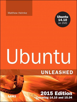 Ubuntu Unleashed 2015 Edition: Covering 14.10 and 15.04, Tenth Edition