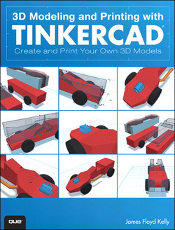 3D Modeling and Printing with Tinkercad®: Create and Print Your Own 3D Models