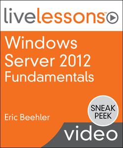 Windows Server 2012 Fundamentals LiveLesson (Sneak Peek Video Training)