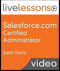 Salesforce.com Certified Administrator LiveLessons (Video Training)