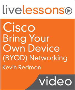 Cisco Bring Your Own Device (BYOD) Networking LiveLessons (Video Training)