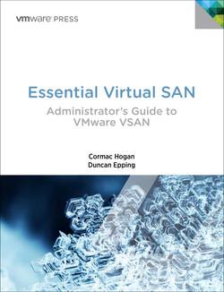 Essential Virtual SAN (VSAN): Administrator's Guide to VMware® Virtual SAN