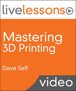 Mastering 3D Printing LiveLessons (Video Training)