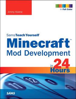 Minecraft™ Mod Development in 24 Hours, Sams Teach Yourself