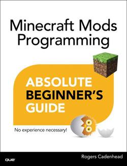 Minecraft Mods Programming Absolute Beginner's Guide