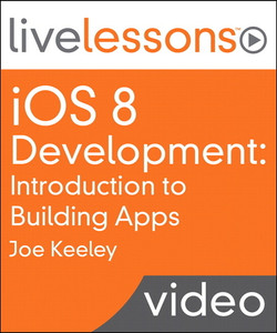 iOS 8 Development: Introduction to Building Apps LiveLessons (Video Training)