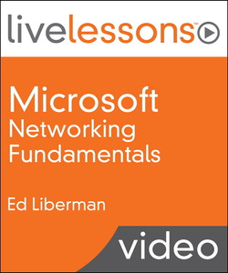 Microsoft Networking Fundamentals LiveLessons (Video Training)