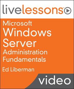 Microsoft Windows Server Administration Fundamentals LiveLessons (Video Training)