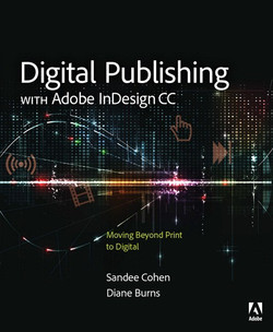 Digital Publishing with Adobe ® InDesign® CC: Moving Beyond Print to Digital