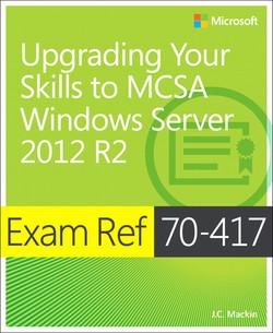 Exam Ref 70-417: Upgrading Your Skills to MCSA Windows Server 2012 R2
