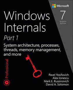 Windows Internals Seventh Edition Part 1: System architecture, processes, threads, memory management, and more, Seventh Edition