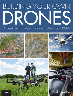 Building Your Own Drones: A Beginner's Guide to Drones, UAVs, and ROVs