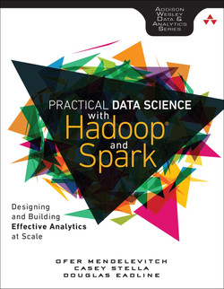 Practical Data Science with Hadoop® and Spark: Designing and Building Effective Analytics at Scale