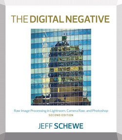 The Digital Negative: Raw Image Processing in Lightroom, Camera Raw, and Photoshop, Second Edition