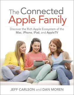 The Connected Apple Family: Discover the Rich Apple Ecosystem of the Mac, iPhone, iPad, and AppleTV