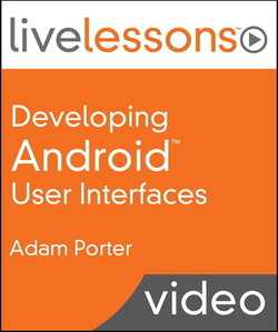 Developing Android User Interfaces LiveLessons (Video Training)