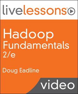 Hadoop Fundamentals LiveLessons (Video Training), 2/e