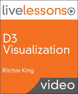 D3 Visualization LiveLessons (Video Training): An Introduction to Data Visualization in JavaScript