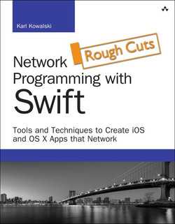 Network Programming with Swift: Tools and Techniques to Create iOS and OS X Apps that Network