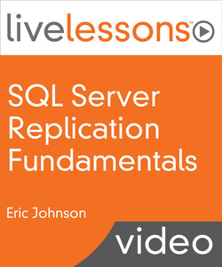 SQL Server Replication Fundamentals LiveLessons (Video Training)