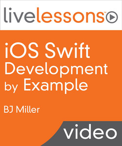 iOS Swift Programming by Example LiveLessons (Video Training)