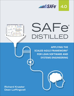 SAFe® 4.0 Distilled: Applying the Scaled Agile Framework® for Lean Software and Systems Engineering, First Edition