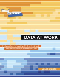 Data at Work: Best practices for creating effective charts and information graphics in Microsoft® Excel®