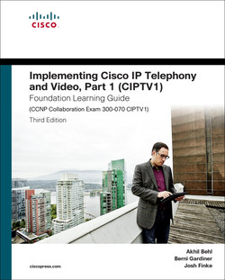 Implementing Cisco IP Telephony and Video, Part 1 (CIPTV1) Foundation Learning Guide, Third Edition