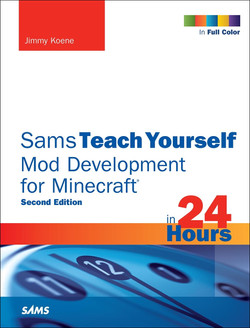 Sams Teach Yourself Mod Development for Minecraft in 24 Hours, Second Edition