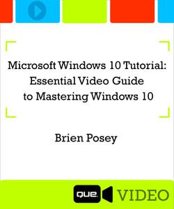 Microsoft Windows 10 Tutorial: Essential Video Guide to Mastering Windows 10 (Que Video)