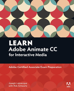 Learn Adobe Animate CC for Interactive Media: Adobe Certified Associate Exam Preparation, First Edition
