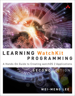 Learning WatchKit Programming: A Hands-On Guide to Creating watchOS 2 Applications, Second Edition