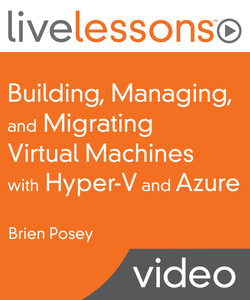 Building, Managing, and Migrating Virtual Machines with Hyper-V and Azure