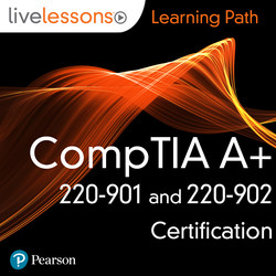 Learning Path: CompTIA A+ 220-901 and 220-902 Certification