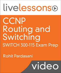 CCNP Routing and Switching SWITCH 300-115 Exam Prep Video LiveLessons