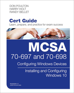MCSA 70-697 and 70-698 Cert Guide: Configuring Windows Devices; Installing and Configuring Windows 10