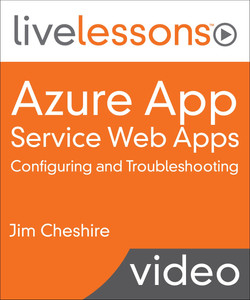 Azure App Service Web Apps: Configuring and Troubleshooting LiveLessons